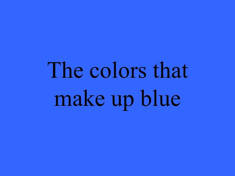 The colors that make up blue
