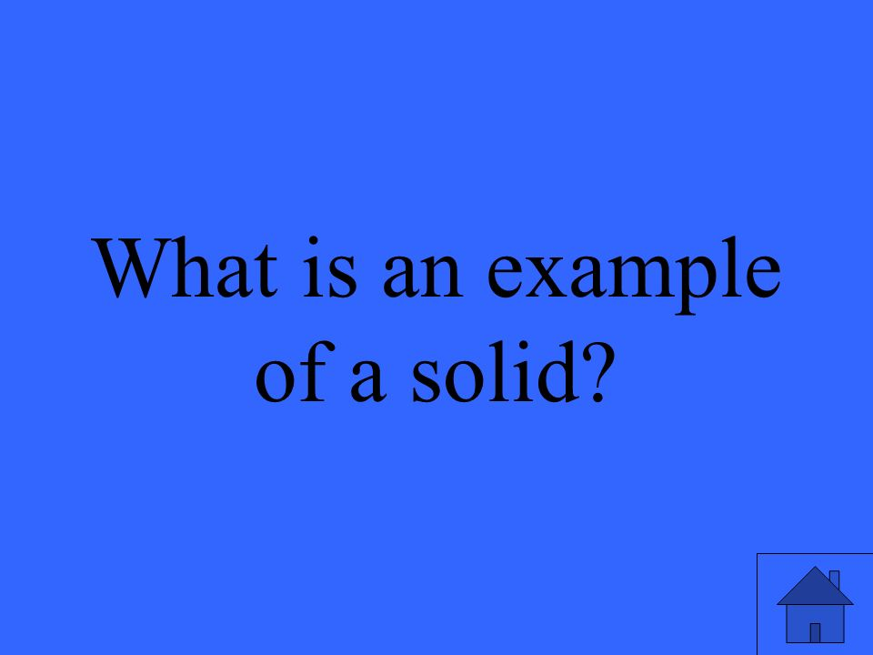 What is an example of a solid