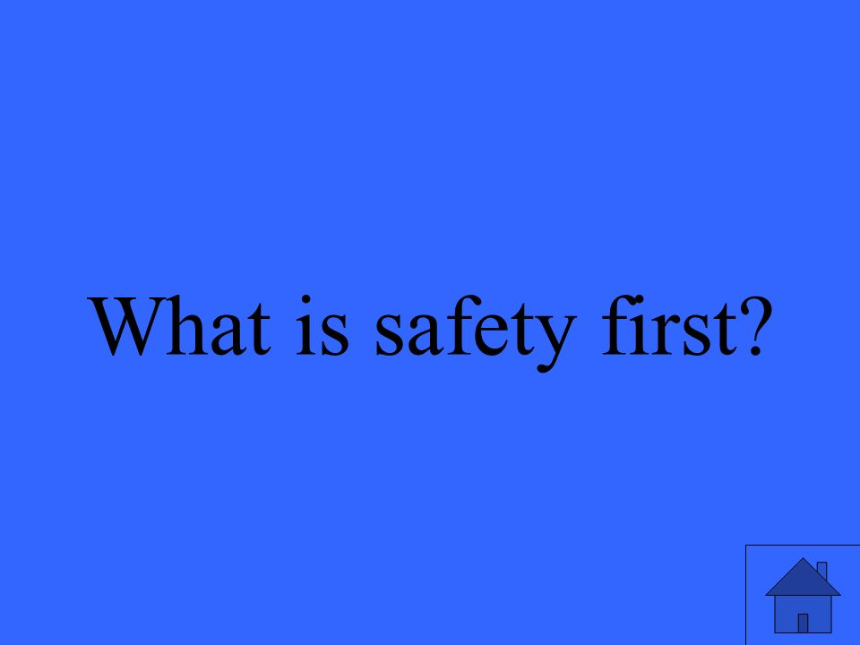 What is safety first?