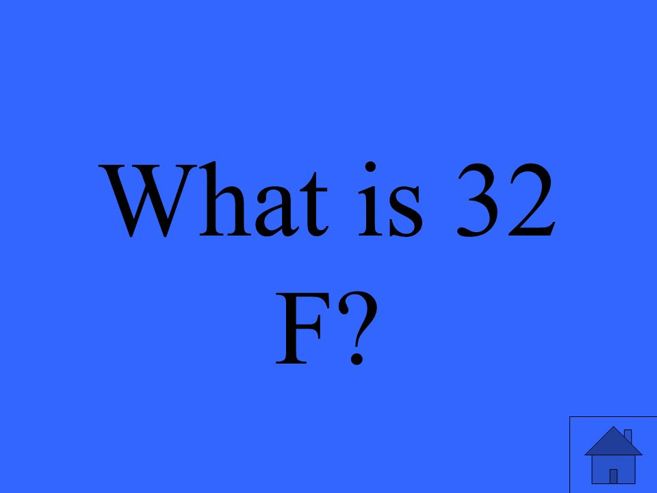 What is 32 F?