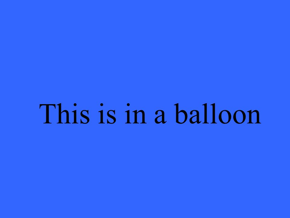 This is in a balloon
