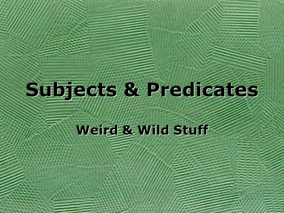 Subjects & Predicates Weird & Wild Stuff