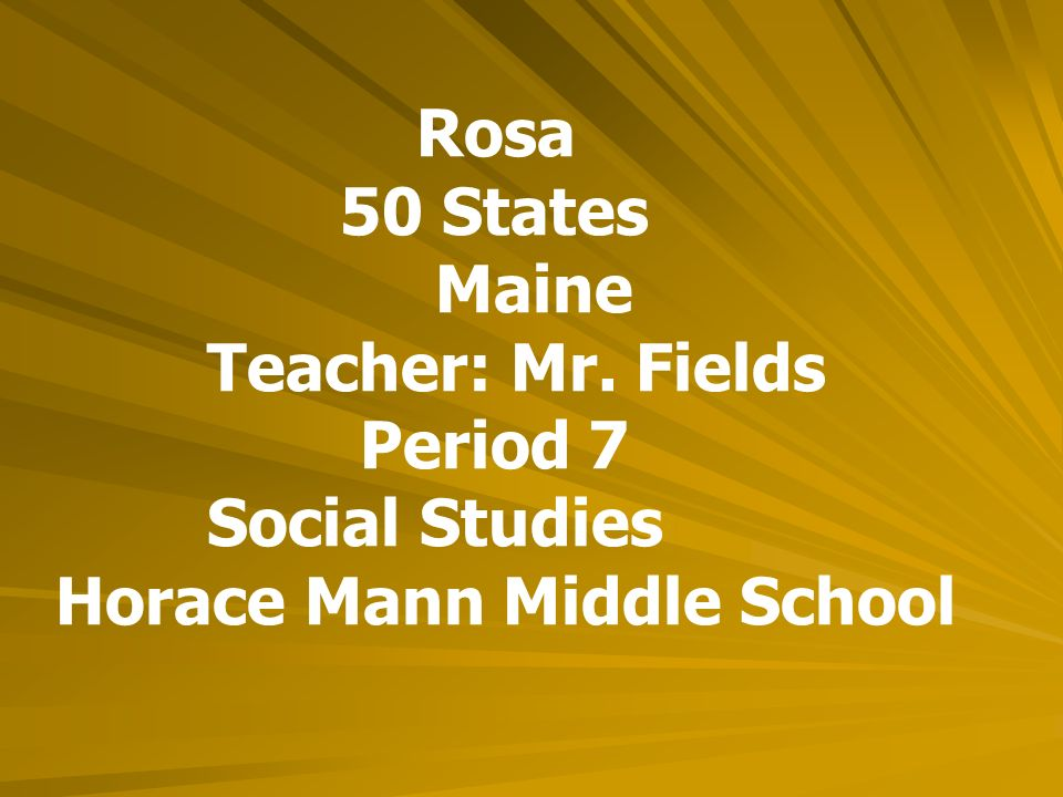 Rosa 50 States Maine Teacher: Mr. Fields Period 7 Social Studies Horace Mann Middle School