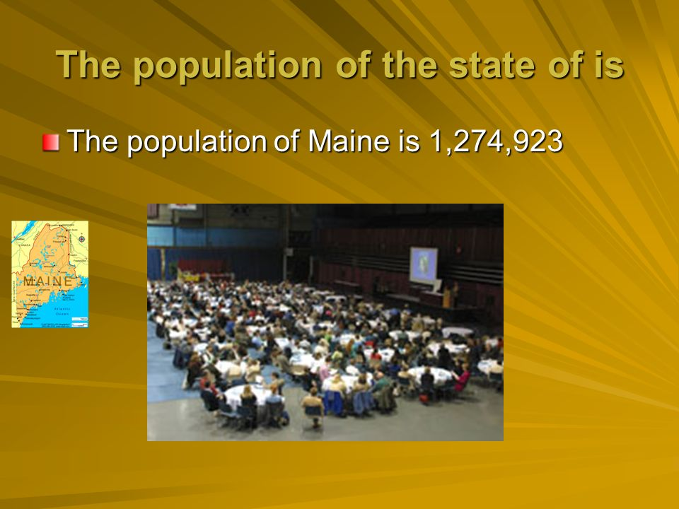 The population of the state of is The population of Maine is 1,274,923
