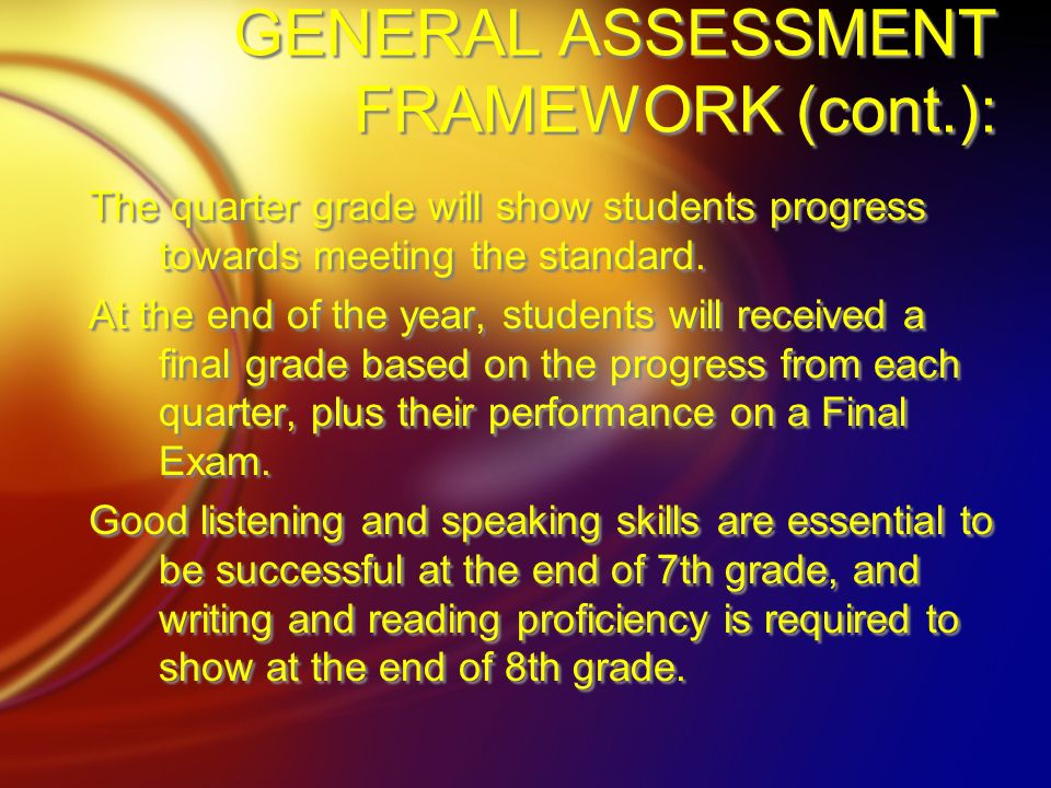 GENERAL ASSESSMENT FRAMEWORK (cont.): The quarter grade will show students progress towards meeting the standard. At the end of the year, students wil