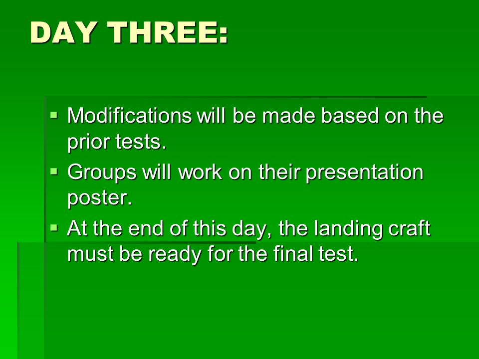 DAY THREE: Modifications will be made based on the prior tests. Modifications will be made based on the prior tests. Groups will work on their present