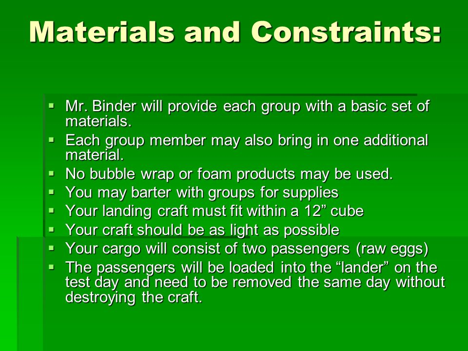 Materials and Constraints Cont.Brainstorm possible materials for members to bring.