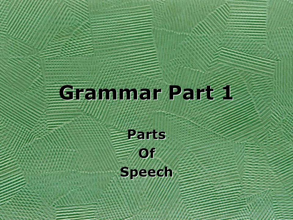 Grammar Part 1 Parts Of Speech Parts Of Speech