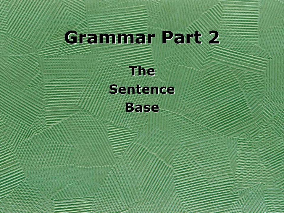 Grammar Part 2 The Sentence Base The Sentence Base