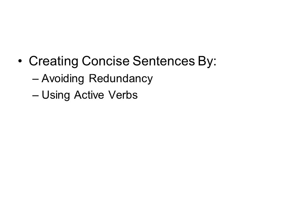 Creating Concise Sentences By: –Avoiding Redundancy –Using Active Verbs
