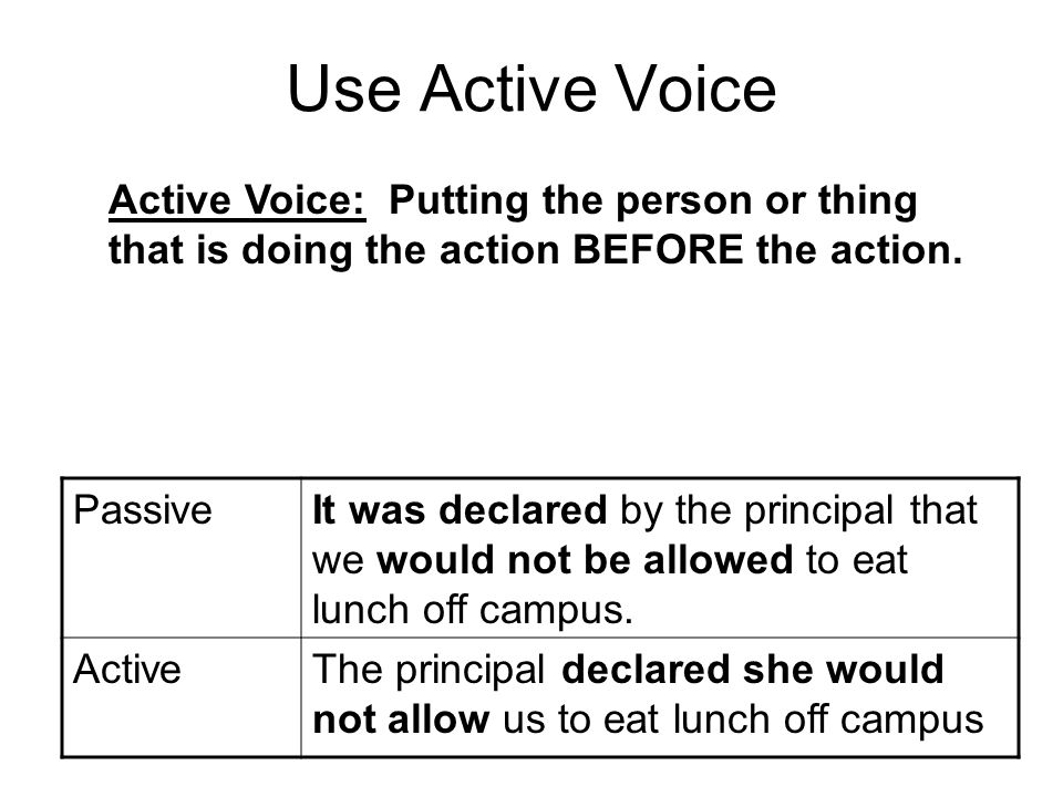Active v.Passive Voice Active: I hit the ball. Passive: The ball was hit by me.