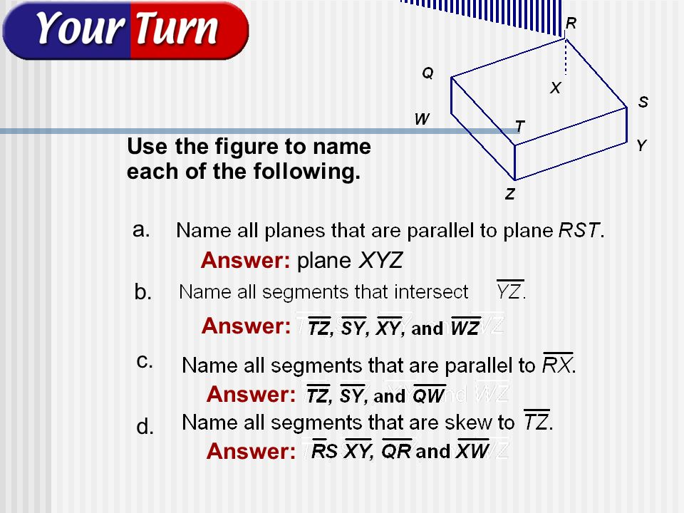 Example 1-1e Use the figure to name each of the following. Answer: plane XYZ a. b. Answer: c. d. Answer: