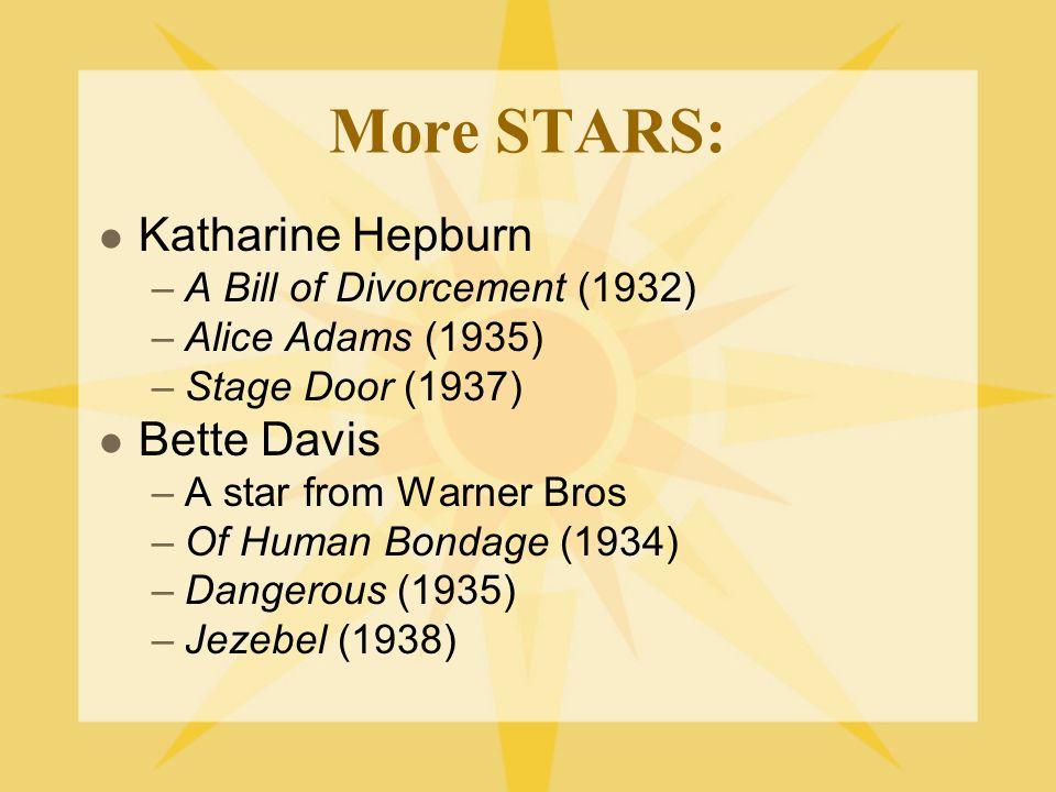 More STARS: Katharine Hepburn –A Bill of Divorcement (1932) –Alice Adams (1935) –Stage Door (1937) Bette Davis –A star from Warner Bros –Of Human Bond