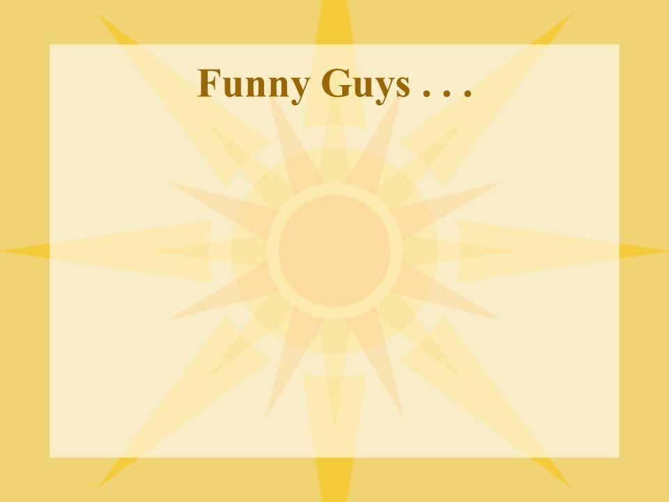 Funny Guys...