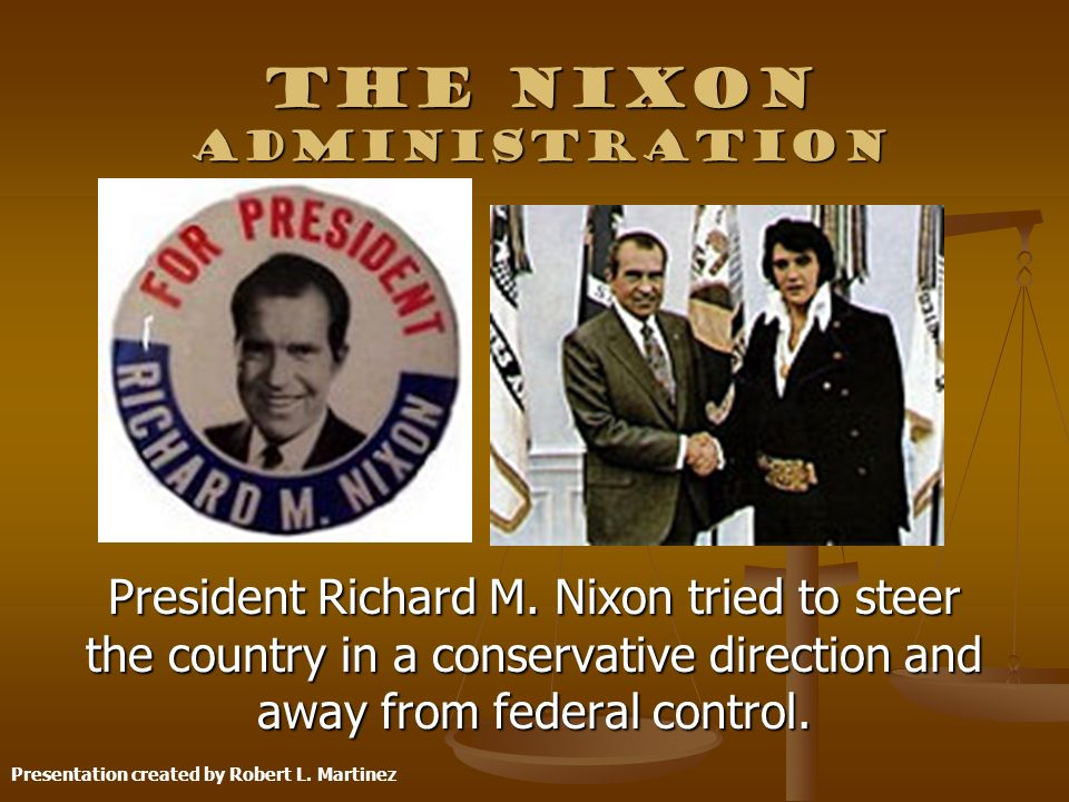 The Nixon Administration President Richard M. Nixon tried to steer the country in a conservative direction and away from federal control. Presentation