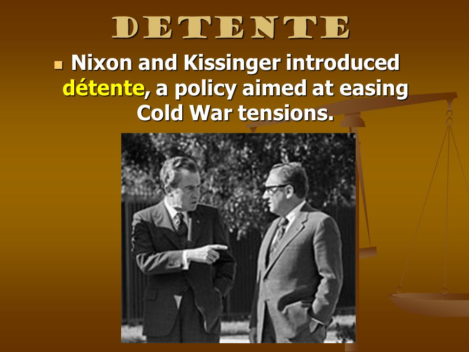 Detente Nixon and Kissinger introduced détente, a policy aimed at easing Cold War tensions. Nixon and Kissinger introduced détente, a policy aimed at