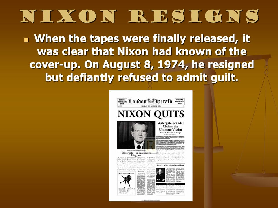 Nixon Resigns When the tapes were finally released, it was clear that Nixon had known of the cover-up. On August 8, 1974, he resigned but defiantly re