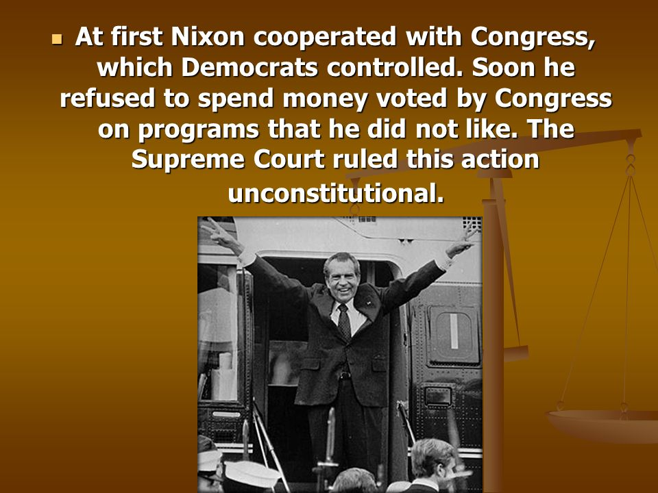 At first Nixon cooperated with Congress, which Democrats controlled. Soon he refused to spend money voted by Congress on programs that he did not like