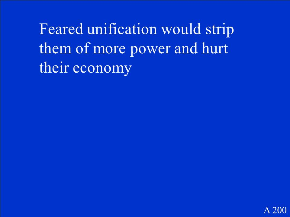 Feared unification would strip them of more power and hurt their economy A 200