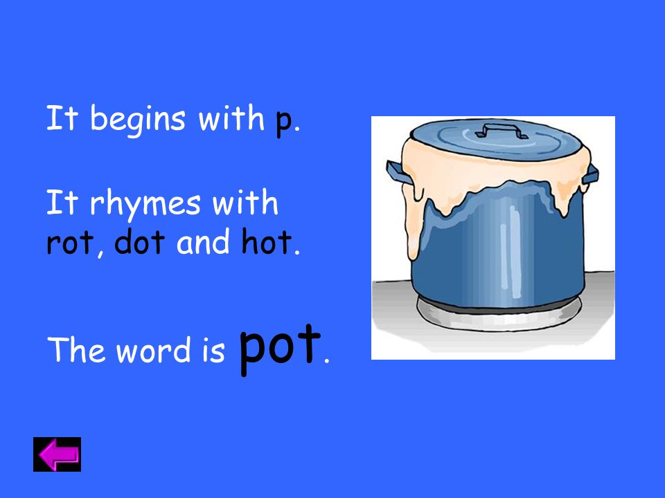 It begins with h. It rhymes with rot and dot. hot. The fire is