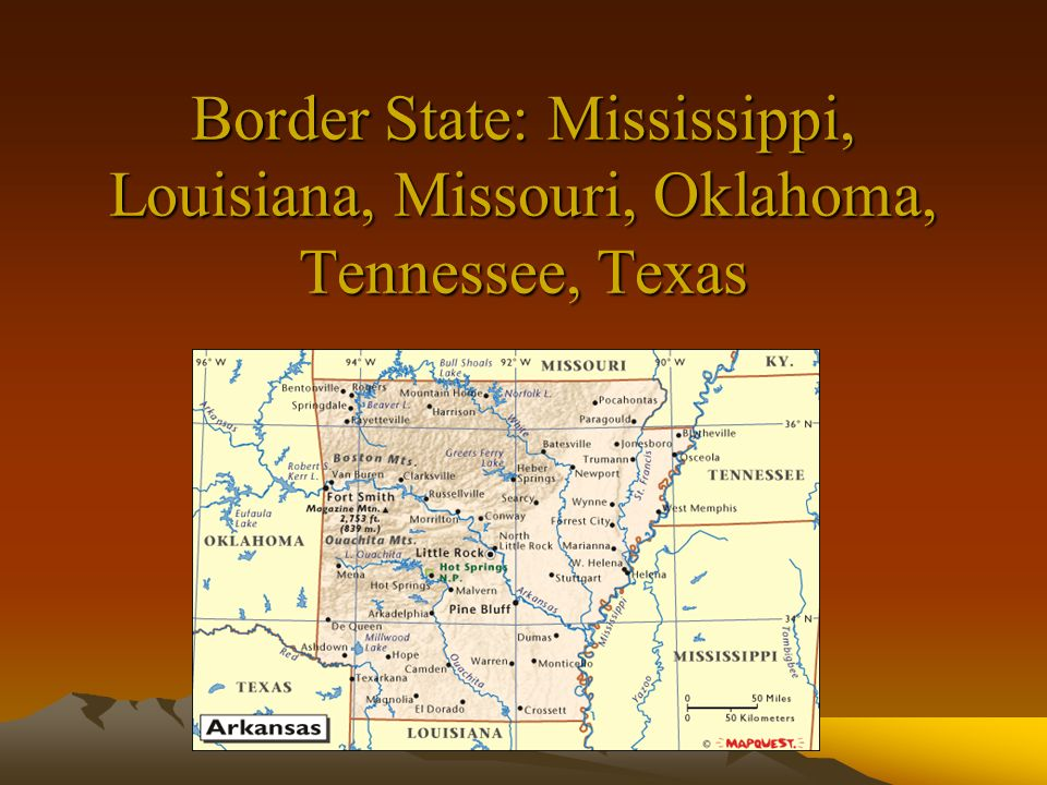 Border State: Mississippi, Louisiana, Missouri, Oklahoma, Tennessee, Texas
