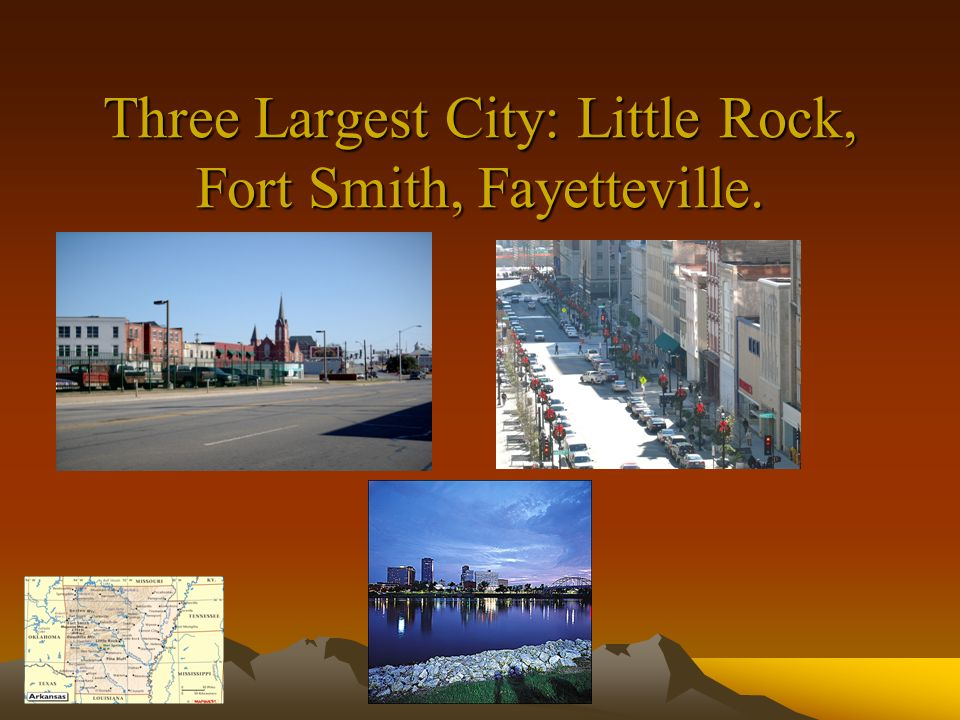 Three Largest City: Little Rock, Fort Smith, Fayetteville.