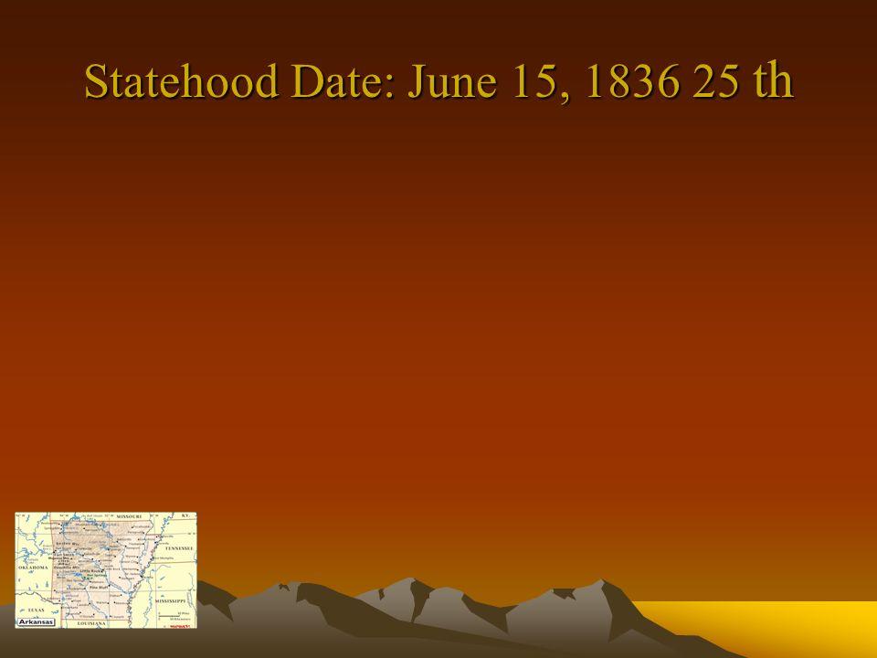 Statehood Date: June 15, 1836 25 th