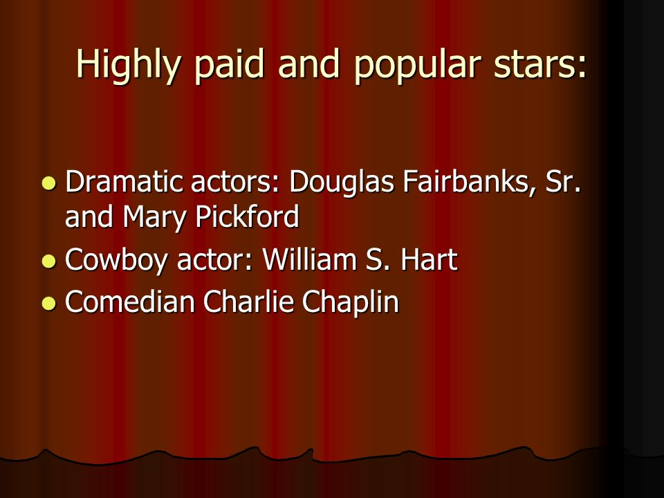 Highly paid and popular stars: Dramatic actors: Douglas Fairbanks, Sr. and Mary Pickford Dramatic actors: Douglas Fairbanks, Sr. and Mary Pickford Cow
