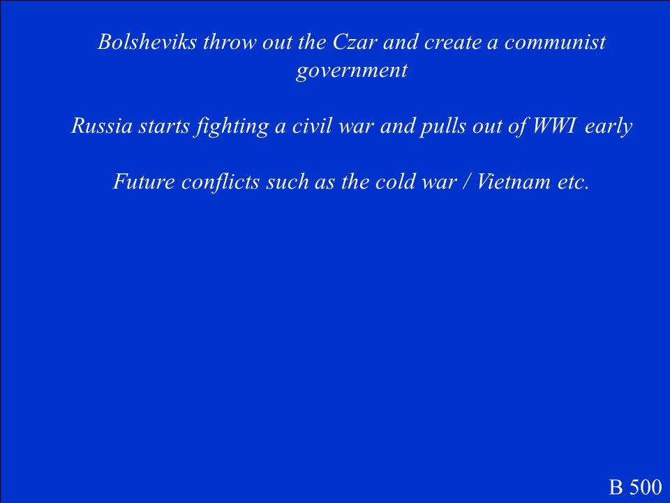 Describe the Russian Revolution and why it is important to WWI and future world events B 500