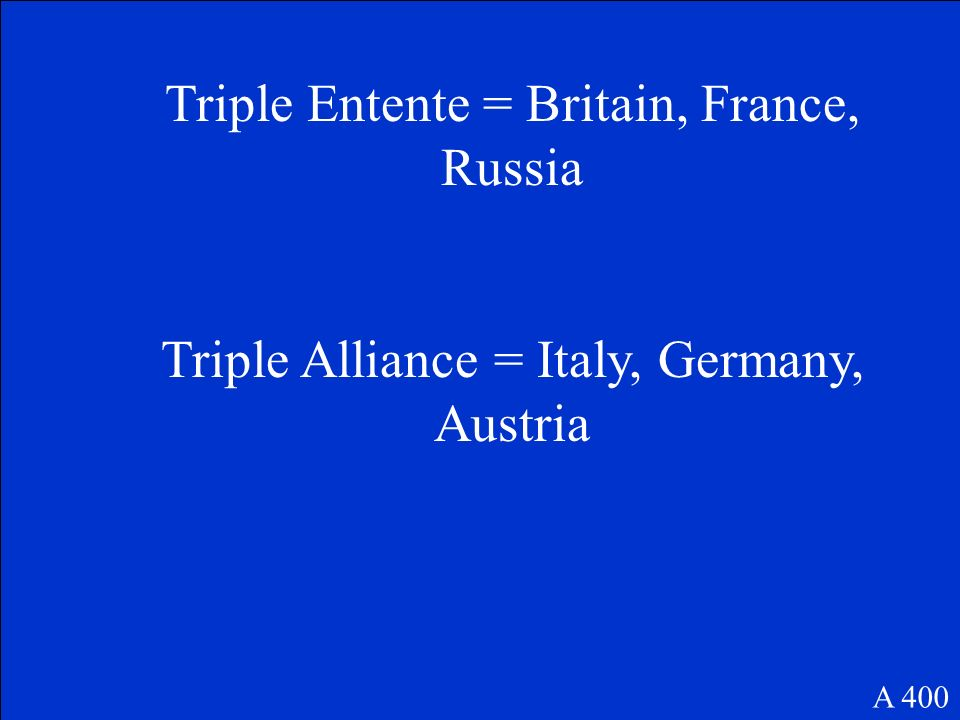 Which nations are in the Triple Entente and the Triple Alliance before the war A 400