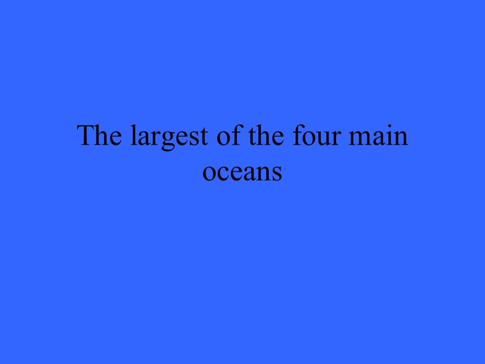The largest of the four main oceans