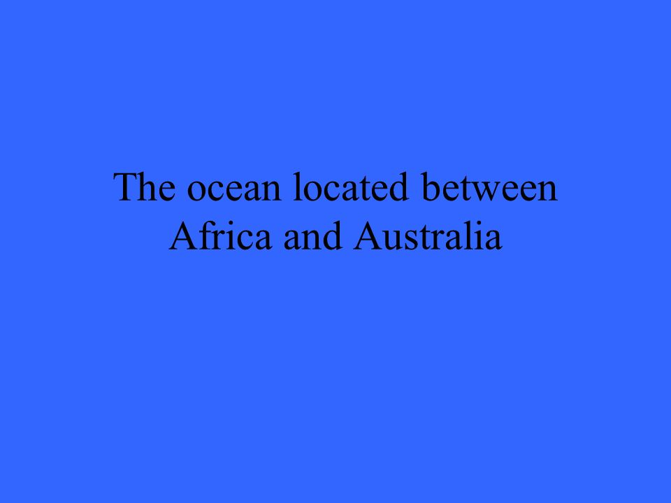 The ocean located between Africa and Australia