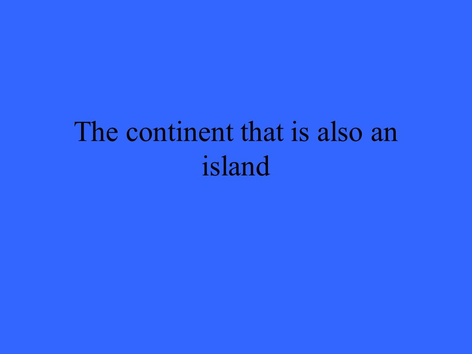 The continent that is also an island