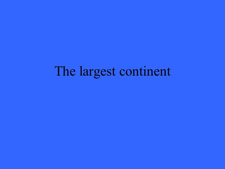 The largest continent