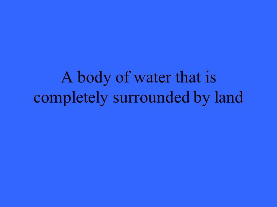 A body of water that is completely surrounded by land