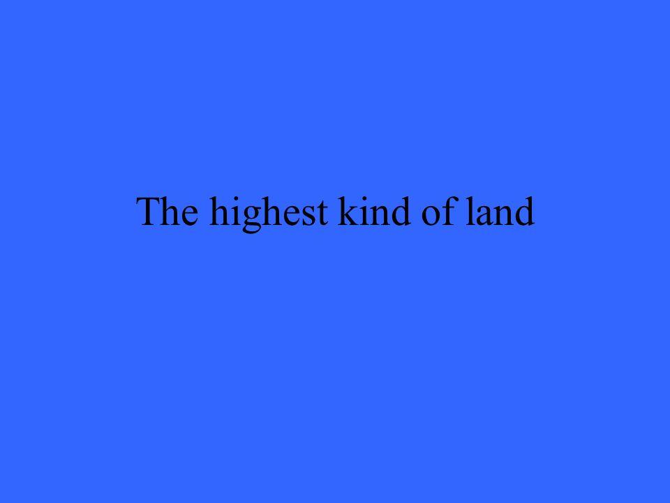 The highest kind of land