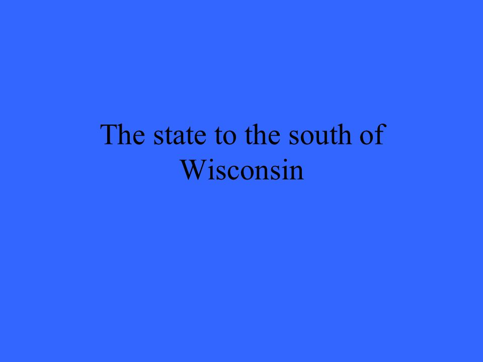 The state to the south of Wisconsin