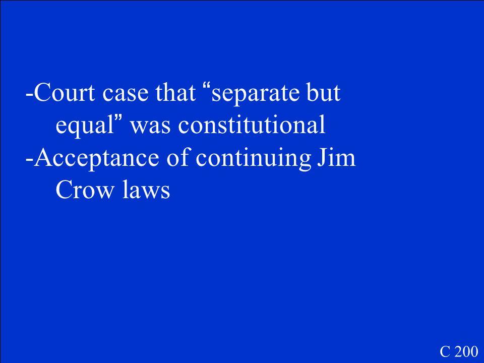 Describe Plessy v. Ferguson C 200