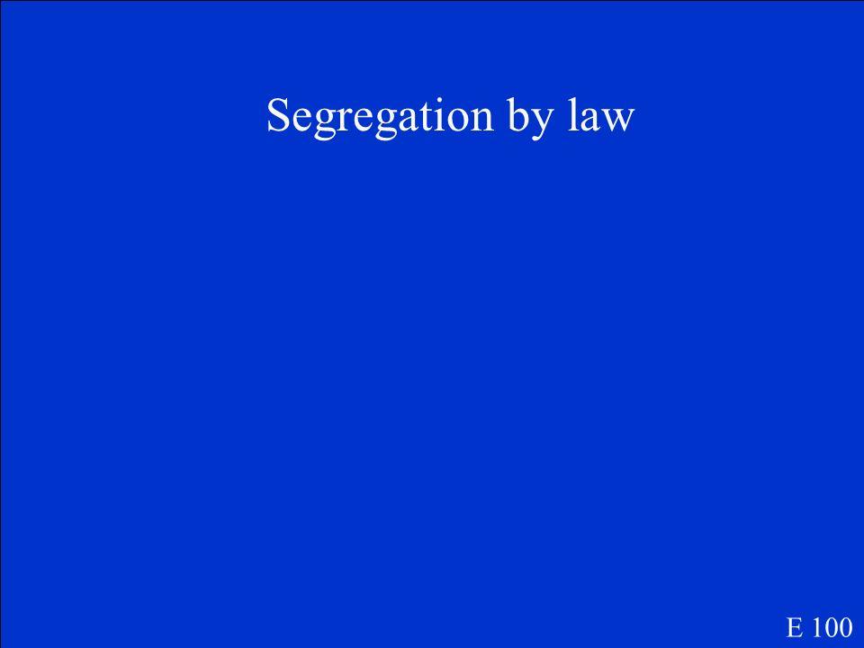 Define De-Jure Segregation E 100