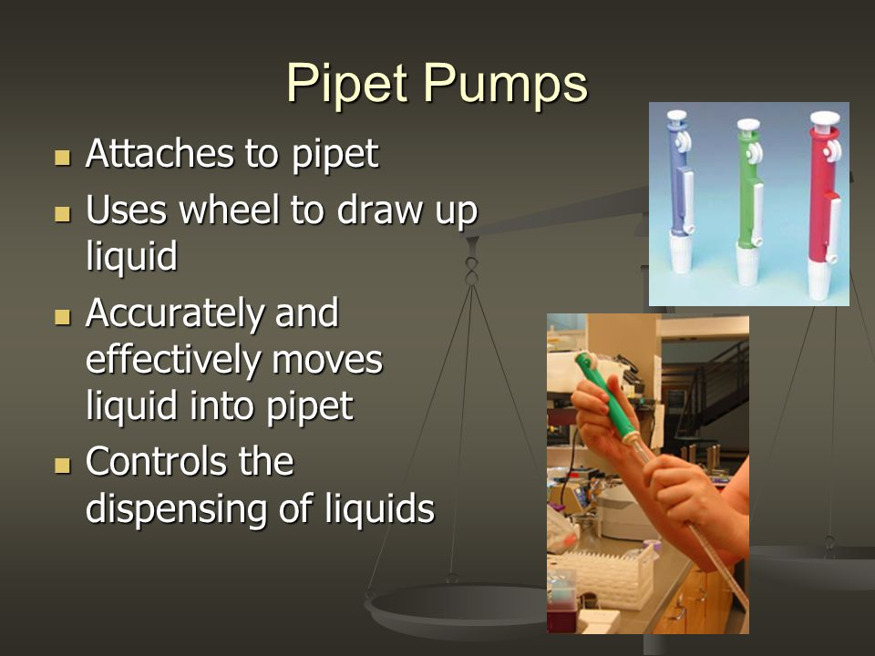 Pipet Pumps Attaches to pipet Attaches to pipet Uses wheel to draw up liquid Uses wheel to draw up liquid Accurately and effectively moves liquid into