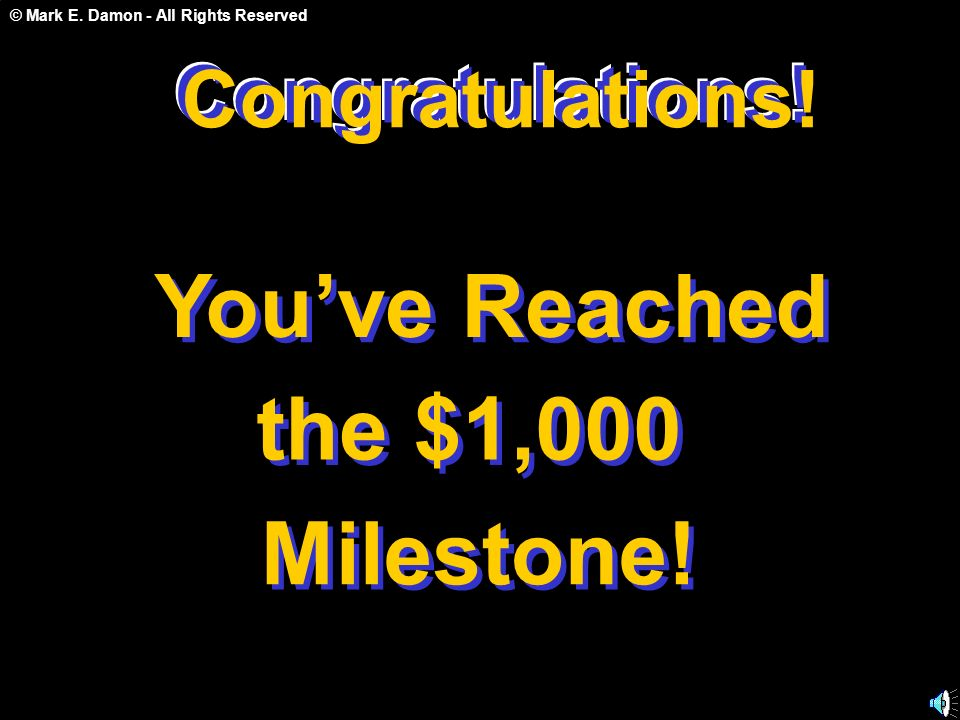 © Mark E. Damon - All Rights Reserved Congratulations! Youve Reached the $1,000 Milestone! Congratulations! C o n g r a t u l a t i o n s !