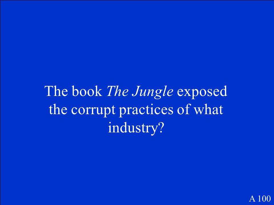 The book The Jungle exposed the corrupt practices of what industry? A 100