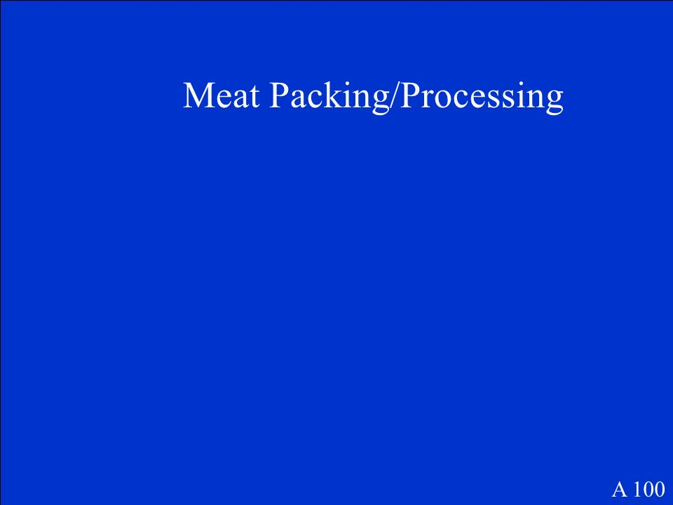 Meat Packing/Processing A 100