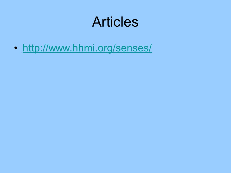 Articles http://www.hhmi.org/senses/