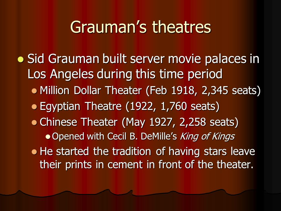 Graumans theatres Sid Grauman built server movie palaces in Los Angeles during this time period Sid Grauman built server movie palaces in Los Angeles