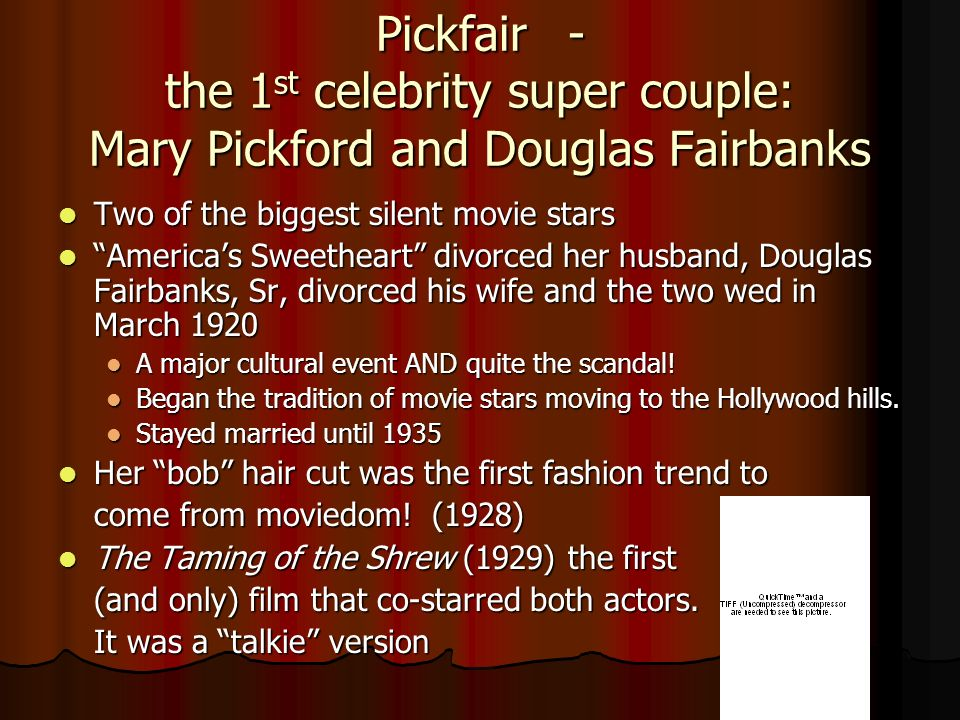 Pickfair- the 1 st celebrity super couple: Mary Pickford and Douglas Fairbanks Two of the biggest silent movie stars Two of the biggest silent movie s