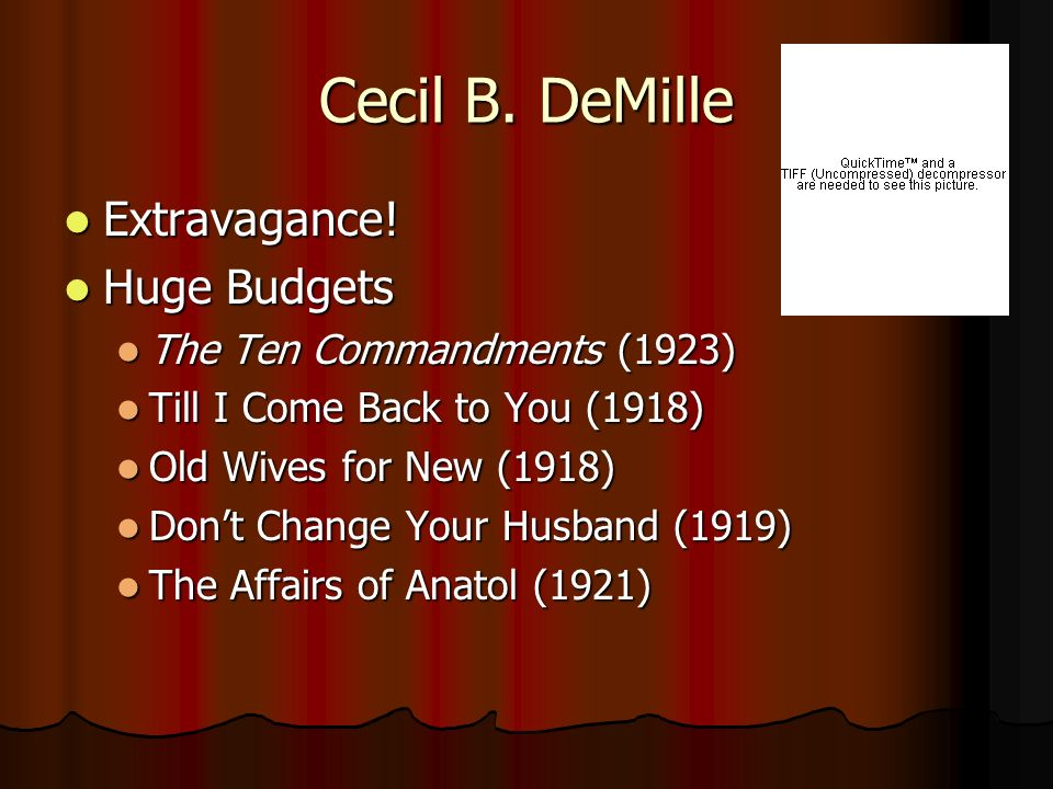 Cecil B. DeMille Extravagance! Extravagance! Huge Budgets Huge Budgets The Ten Commandments (1923) The Ten Commandments (1923) Till I Come Back to You