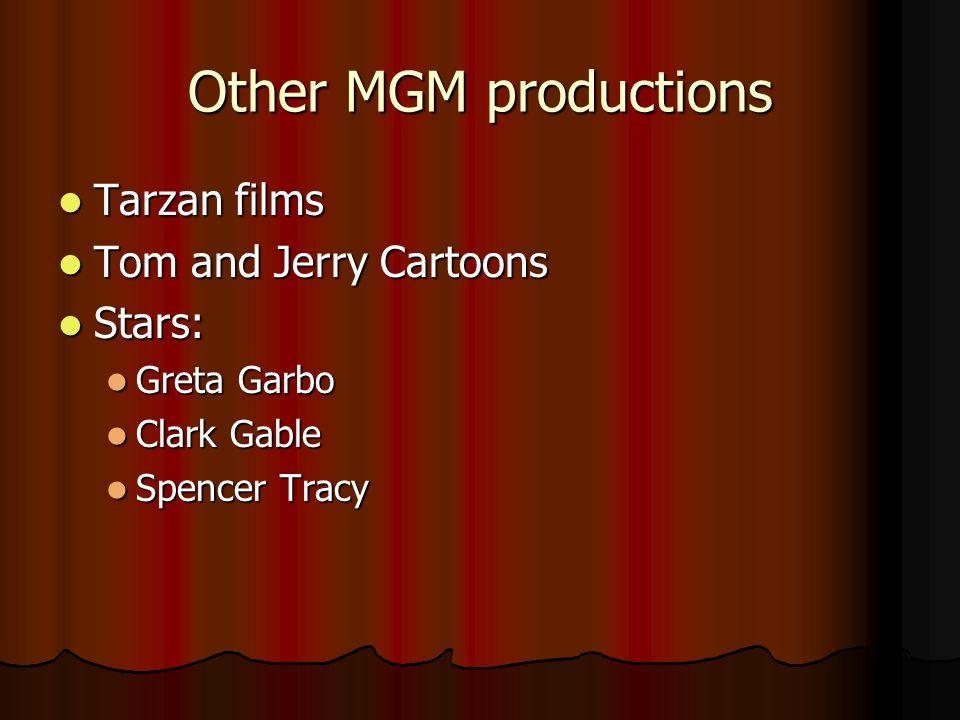Other MGM productions Tarzan films Tarzan films Tom and Jerry Cartoons Tom and Jerry Cartoons Stars: Stars: Greta Garbo Greta Garbo Clark Gable Clark