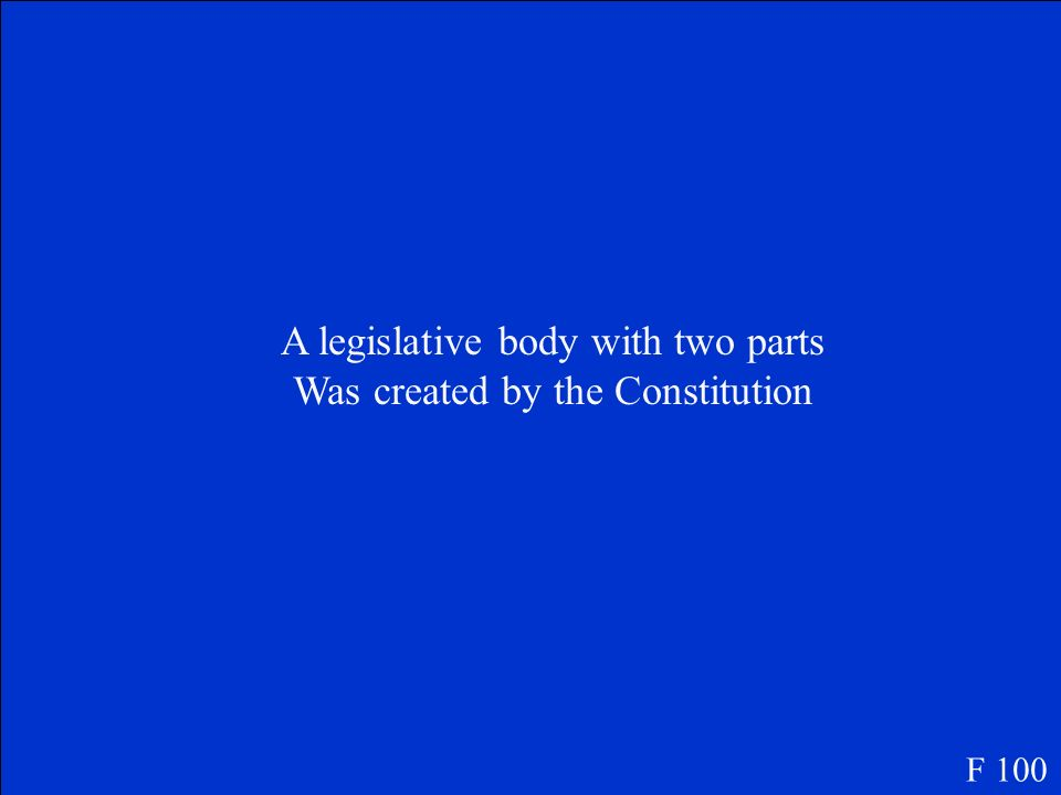 Bicameral Legislature: F 100
