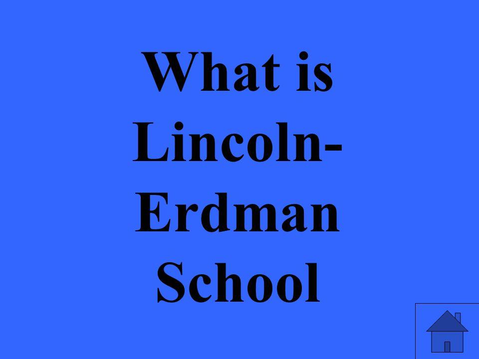 What is Lincoln- Erdman School
